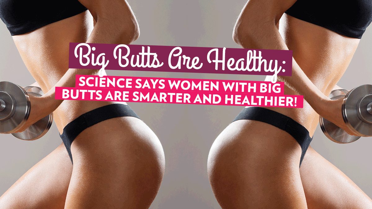 Image of Bodyrock blog article - Big Butts Are Healthy: Science says Women With Big Butts Are Smarter And Healthier!