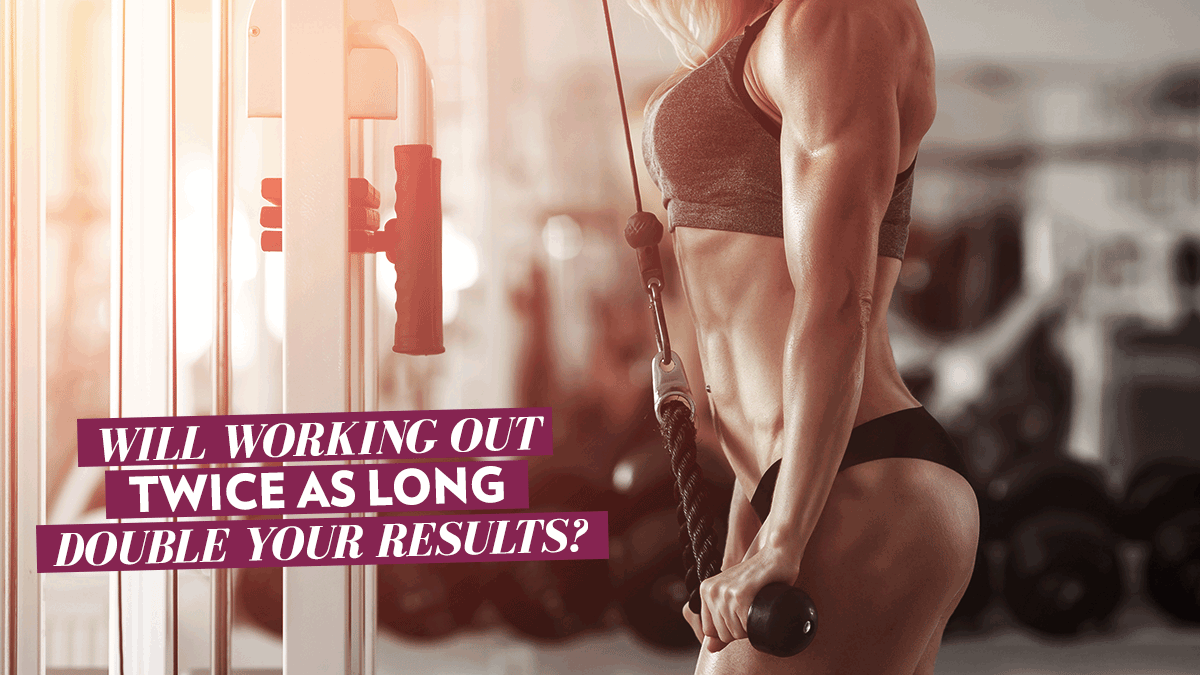 Image of Bodyrock blog article - Will Working Out Twice As Long Double Your Results?