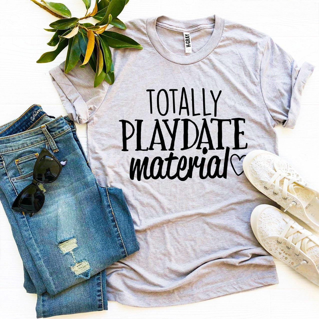 Totally Playdate Material T-shirt
