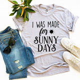 I Was Made For Sunny Days T-shirt