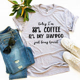 Today I'm 88% Coffee T-shirt