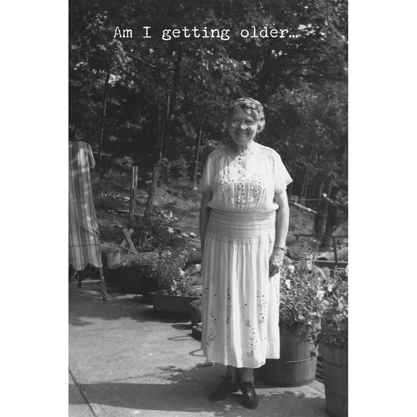 Am I Getting Older Greeting Card