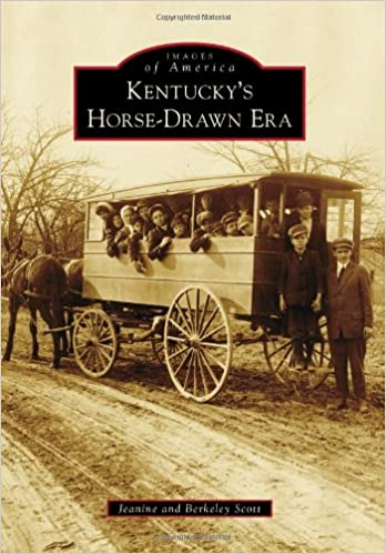 Kentucky's Horse-Drawn Era by Jeanine and Berkeley Scott