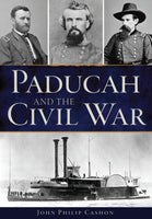 Paducah and the Civil War by John Philip Cashon