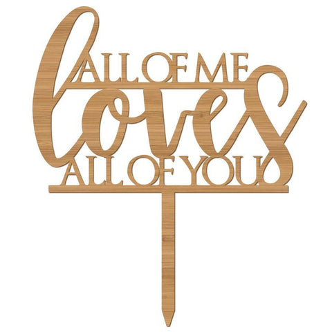 Cake Topper All of Me Loves - Alexa Lane