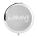 Compact Mirror Be Brave - Alexa Lane