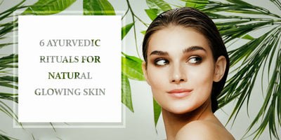 6 AYURVEDA RITUALS FOR NATURAL GLOWING SKIN