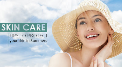 HOW TO PROTECT YOUR SKIN IN SUMMERS ?