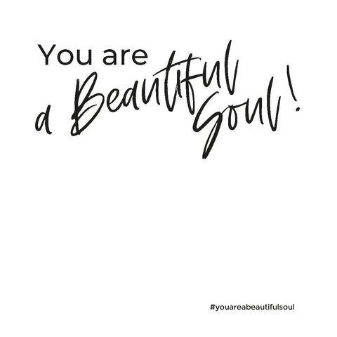 Positieve aandacht kaartje • 3 • You are a Beautiful Soul!