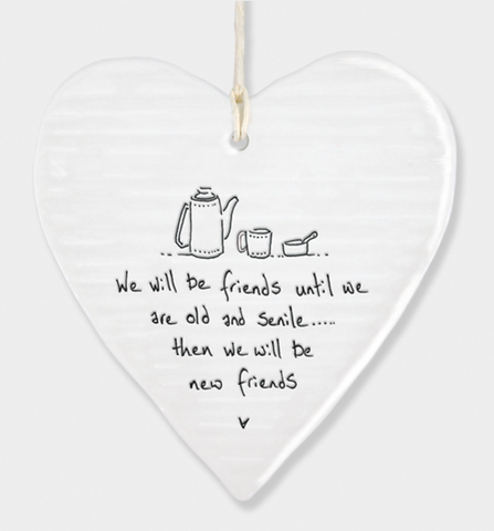 East of India Porcelain Hanging Heart - we will be friends until we are old.....