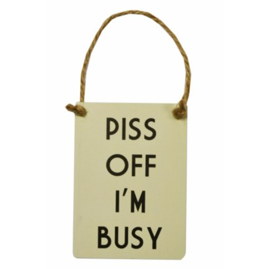 """P**s Off I'm Busy"" Mini Metal Sign"