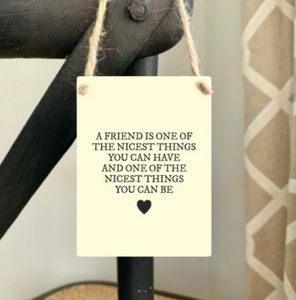 """Friends Nicest Things...."" Mini Metal Sign"