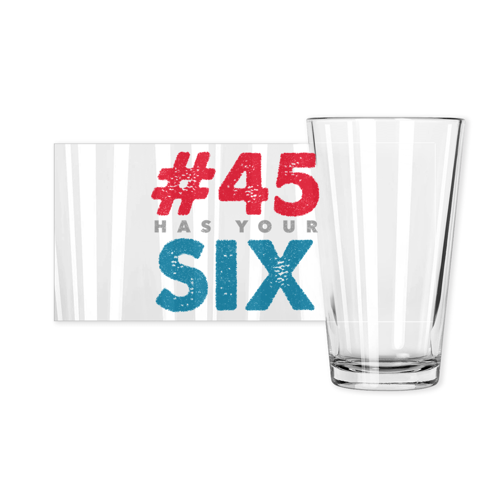 #45 Has Your Six - Pint Glass