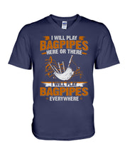 Load image into Gallery viewer, Play Here Or There Everywhere Funny Design - Bagpipes Lovers Gifts Guys V-Neck