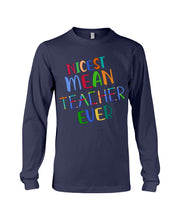 Load image into Gallery viewer, Nicest Mean Teacher Ever Custom Design For Teaching Lovers Unisex Long Sleeve