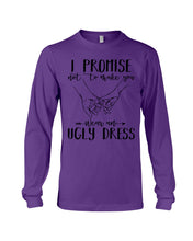 Load image into Gallery viewer, I Promise Not To Make You Wear An Ugly Dress Unisex Long Sleeve
