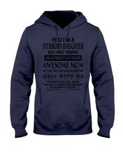 Load image into Gallery viewer, I'm A Stubborn Daughter The Property Of An Awesome Mom Hoodie
