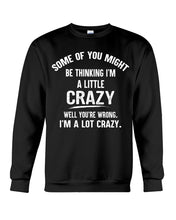 Load image into Gallery viewer, I'm A Little Crazy I'm A Lot Crazy Custom Design Sweatshirt