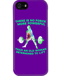 There Is No Force More Powerful Than An Old Woman Determined To Lift Phone case