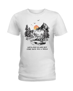Let's Just Go And Not Come Back For A While Gifts For Camping Lovers Ladies Tee