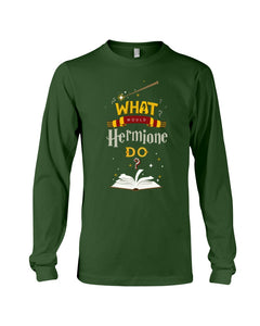 What Would Hermione Do Cool Gift For Father's Day Unisex Long Sleeve