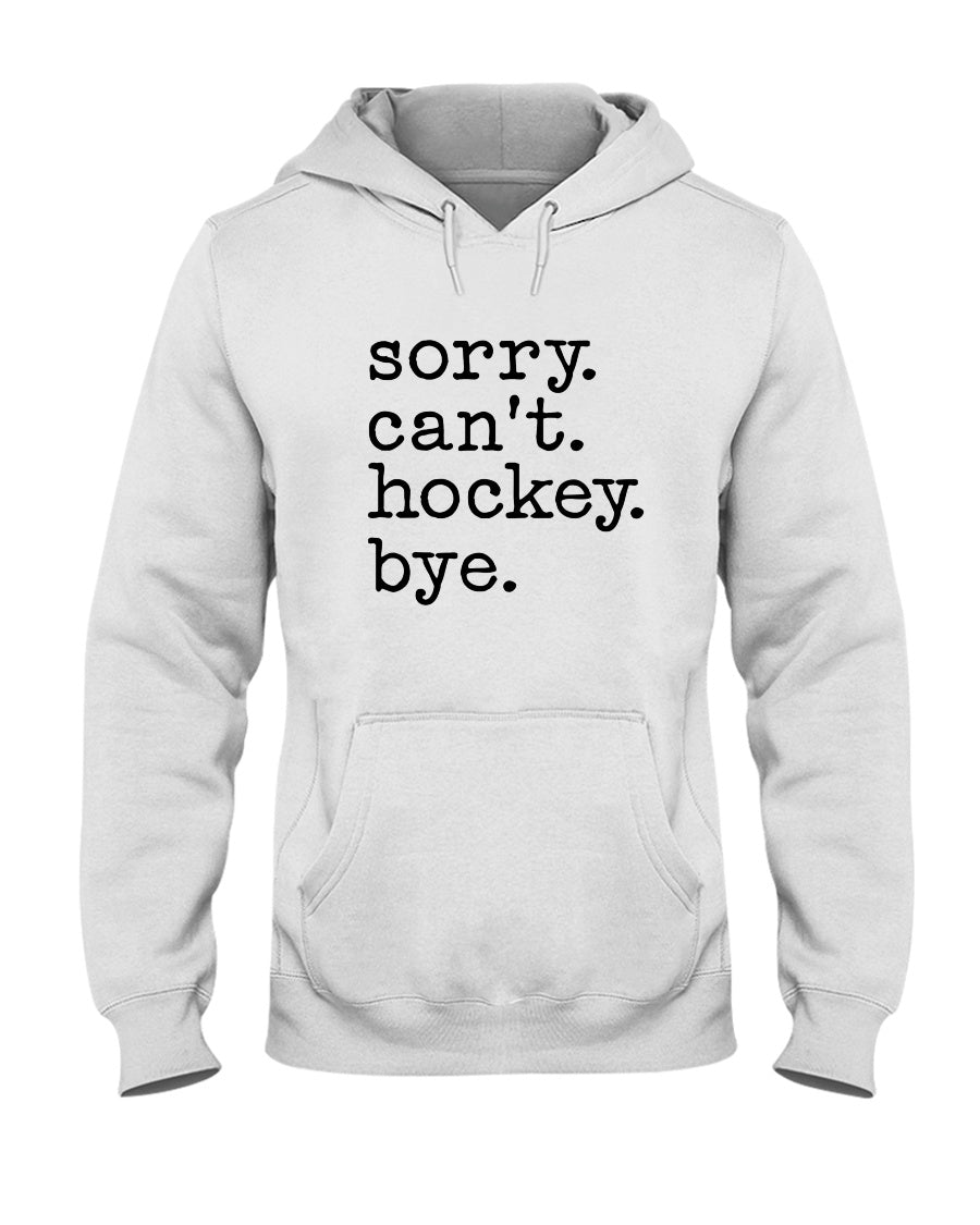Sorry Can't Hockey Bye Gifts For Hockey Lovers Hoodie