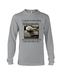 It's Better To Have Lived In Wisconsin Special Custom Design Unisex Long Sleeve