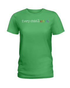 Every Child Is An Artist Special Unique Custom Design Ladies Tee