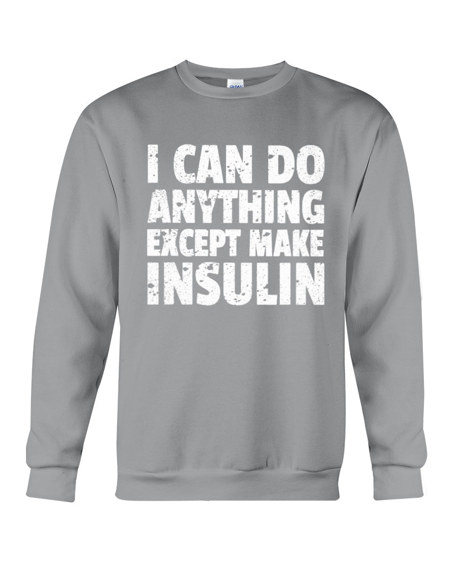 I Can Do Anything Except Make Insulin Custom Design Sweatshirt