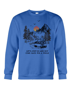 Let's Just Go And Not Come Back For A While Gifts For Camping Lovers Sweatshirt