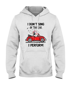 Vintage Funny I Don't Sing In The Car I Perform Birthday Gift Hoodie