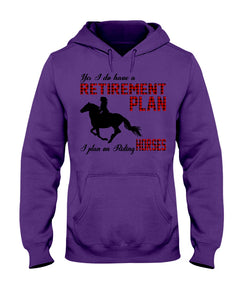 Retirement Plan Is Riding Horse  Custom Design For Horse Lovers Hoodie
