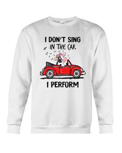 Vintage Funny I Don't Sing In The Car I Perform Birthday Gift Sweatshirt