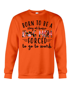 Born To Be A Stay At Home Dog Mom Colorful Design Sweatshirt