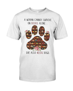 A Woman Cannot Survive On Books Alone She Also Needs Dogs Guys Tee