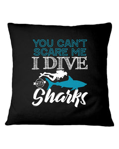 You Can't Scare Me  I Dive With Sharks For Scuba Diving Lovers Pillow Cover