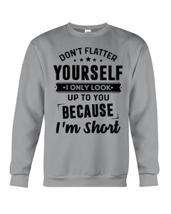 I Only Look Up To You Because I Am Short Custom Design Sweatshirt