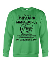 Load image into Gallery viewer, I'm Not A Mama Bear I'm More Of A Mamasaurus You'll Get Jurasskicked In The Face Sweatshirt