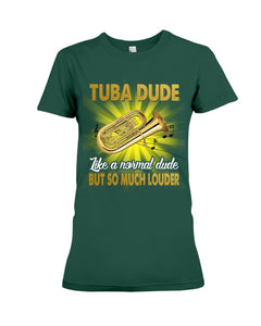 Tuba Dude Like A Normal Dude But So Much Louder For Tuba Players Ladies Tee