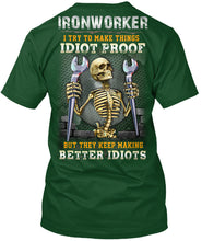 Load image into Gallery viewer, Ironworker I Try Make Things Idiot Proof But They Keep Make Better Idiots Guys Tee