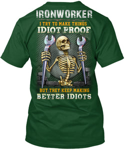 Ironworker I Try Make Things Idiot Proof But They Keep Make Better Idiots Guys Tee