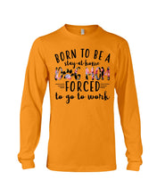 Load image into Gallery viewer, Born To Be A Stay At Home Dog Mom Colorful Design Unisex Long Sleeve