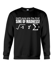 Load image into Gallery viewer, Math Puns Are The First Sine Of Madness Gifts Idea Sweatshirt
