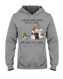 A Woman Cannot Survive On Books Alone She Also Needs Dogs Hoodie