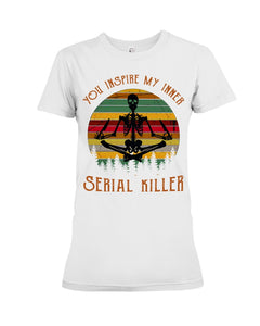 You Inspire My Inner Serial Killer- Yoga Skeleton Ladies Tee