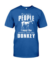 Load image into Gallery viewer, The More People I Meet The More I Love My Donkey Guys Tee