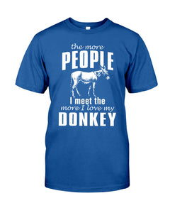 The More People I Meet The More I Love My Donkey Guys Tee