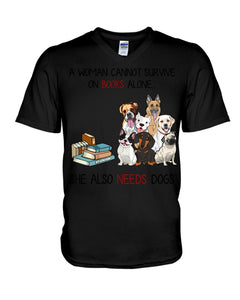 A Woman Cannot Survive On Books Alone She Also Needs Dogs Guys V-Neck