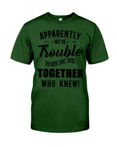 Apparently We're Trouble Black Art Funny Gift For Friends Guys Tee