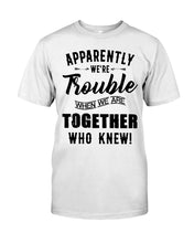 Load image into Gallery viewer, Apparently We're Trouble Black Art Funny Gift For Friends Guys Tee